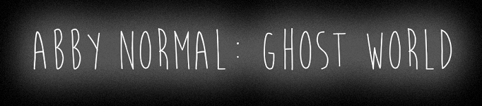 Abby Normal: Ghost World